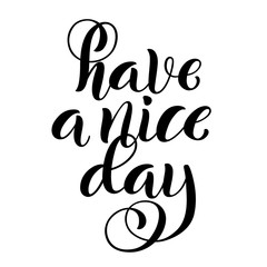 Have a nice day. Modern calligraphy inspirational quote with handdrawn lettering. Template for print and poster. Vector.