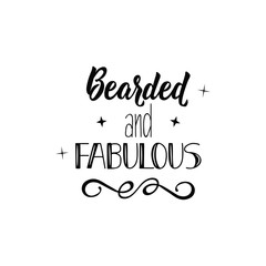 Bearded and fabulous. Positive printable sign. Lettering. calligraphy vector illustration.