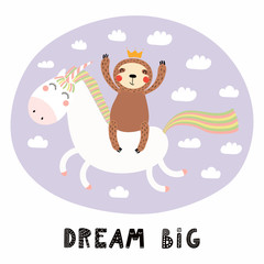 Hand drawn vector illustration of a cute funny sloth flying a unicorn in the sky, with quote Dream big. Isolated objects on white background. Scandinavian style flat design. Concept for children print