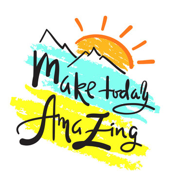 Make today amazing - simple inspire and motivational quote. Hand drawn beautiful lettering. Print for inspirational poster, t-shirt, bag, cups, card, flyer, sticker, badge. Elegant calligraphy sign