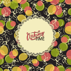 Autumn time. Inscription on a table-napkin and on a background of fruit. Lettering. Fun calligraphic typography for greeting cards or design cloths, packaging of agricultural products.