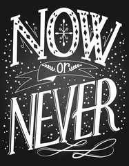 "Vector illustration chalkboard imitation, vintage lettering with ""Now or never"" quote, inspirational saying for posters, cards, prints, wall designs"