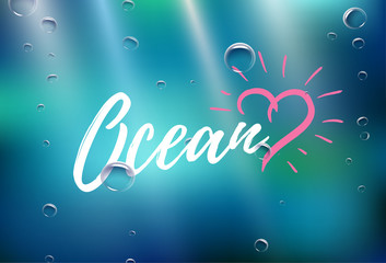 """Vector background with deep water, bubbles and rays of lights. Inscription """"Ocean"""" and heart."""