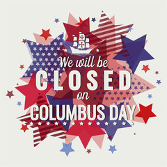 We will be closed on Columbus day card or background. vector illustration.