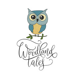 Cute hand vector drawn card with little owl and handdrawn lettering quote. Woodland tales.