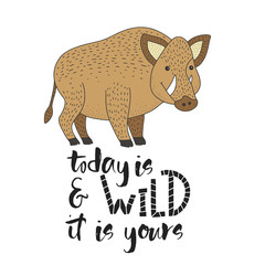 Today is wild and it is yours. Vector card with a wild boar and hand drawn lettering handdrawn quote.
