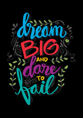 Dream big and dare to fail. Motivational quote.