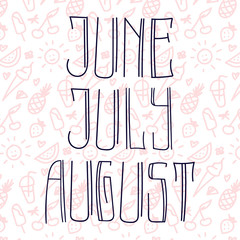 June, July, August. Vector hand written lettering set. Summer months.