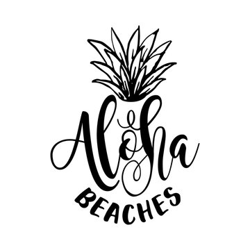 Aloha beaches - funny typography quote with pineapple crown in vector eps. Good for t-shirt, mug, scrap booking, gift, printing press.