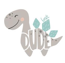 Dinosaur baby boy cute print. Best dude slogan and lettering.
