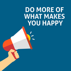 DO MORE OF WHAT MAKES YOU HAPPY Announcement. Hand Holding Megaphone With Speech Bubble