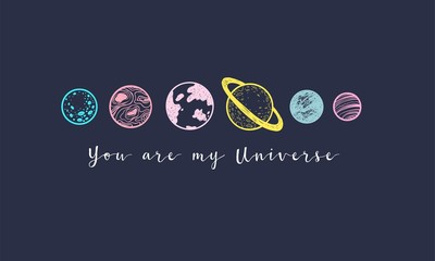 Love slogan with hand drawn planets. You are my Universe.