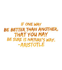 if one way be better then another that you may be sure is nature's way. typographic style quote poster vector illustration for print,cards,bags,clothing,stationary,decoration and social media post.