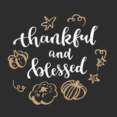 Thankful and blessed. Thanksgiving quote. Fall modern calligraphic hand drawn greeting card