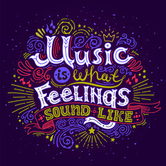 Music is what feelings sound like. Inspirational quote. Hand drawn vintage illustration with hand-lettering. This illustration can be used as a print on t-shirts, bags, posters.