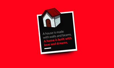 A house is made with walls and beams A home is built with love and dreams Quote Poster