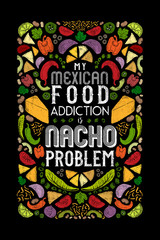 My Mexican Food Addiction is Nacho Problem Funny Pun Design with Mexican Food Ingredients.