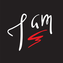 I am - simple inspire and motivational quote. Hand drawn beautiful lettering. Print for inspirational poster, t-shirt, bag, cups, card, flyer, sticker, badge. Elegant calligraphy sign