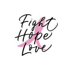 Fight, hope, love card. Lettering for Breast Cancer awareness month. Ink illustration. Modern brush calligraphy. Isolated on white background.