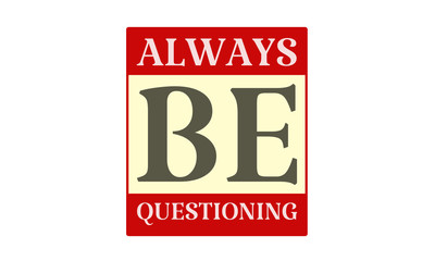Always Be Questioning - written on red card on white background
