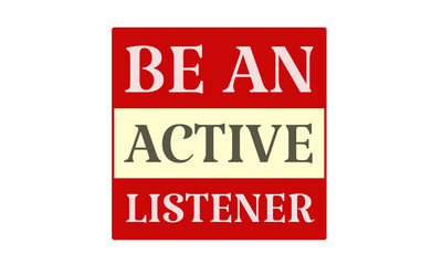 Be An Active Listener - written on red card on white background
