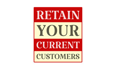 Retain Your Current Customers - written on red card on white background