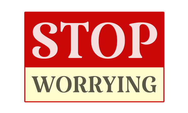 Stop Worrying - written on red card on white background