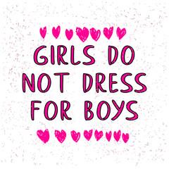 Girls do not dress for boys. Motivational phrase. Feminist quote. Women's rights. Badge of honor