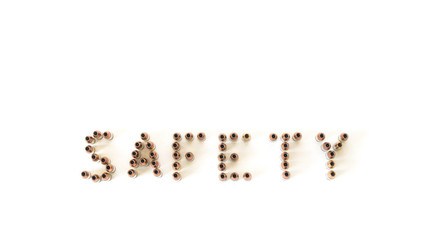 the word 'safety' spelled out with 9 millimeter bullets isolated on white