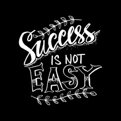 Success is not easy hand lettering. Motivational quote.