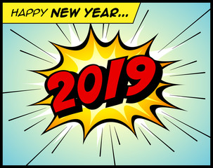 Happy New Year 2019 in a vintage comic book bubble sound effect  - Vector EPS10. For your print and web messages : greeting cards, banners, t-shirts.