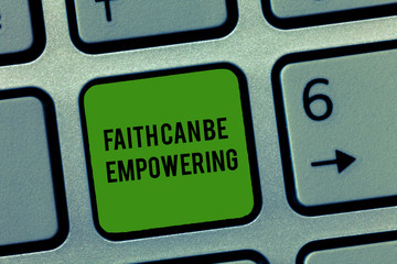 Writing note showing Faith Can Be Empowering. Business photo showcasing Trust and Believing in ourselves that we can do it.