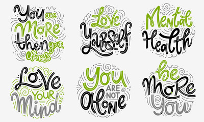 Wall Murals Positive Typography Motivational and Inspirational quotes sets for Mental Health Day. You are more then your illness, love yourself, love your mind, you are not alone, be more you. Design for print, poster, t-shirt.