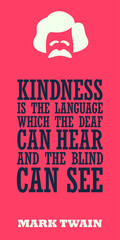 """""""Kindness is the language which the deaf can hear and the blind can see"""". Witty motivational quote of Mark Twain. Vector typography poster design with symbolyzed image of writer."""