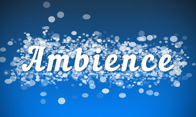 Ambience - white text written on blue bokeh effect background
