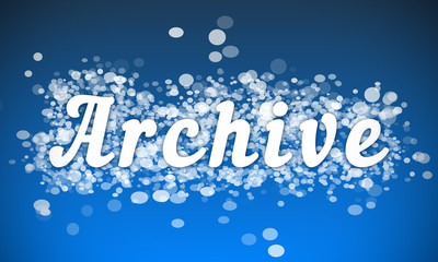 Archive - white text written on blue bokeh effect background
