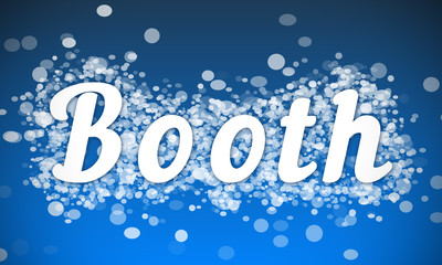 Booth - white text written on blue bokeh effect background