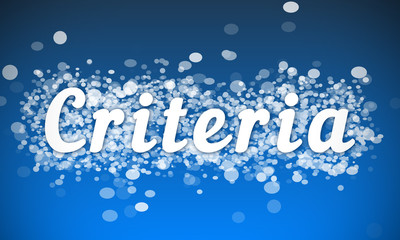 Criteria - white text written on blue bokeh effect background