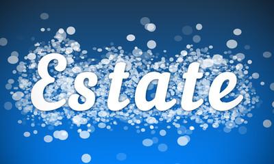 Estate - white text written on blue bokeh effect background