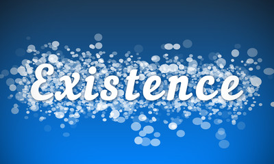Existence - white text written on blue bokeh effect background