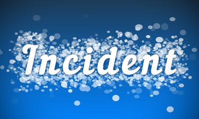 Incident - white text written on blue bokeh effect background