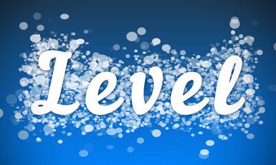 Level - white text written on blue bokeh effect background