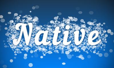 Native - white text written on blue bokeh effect background