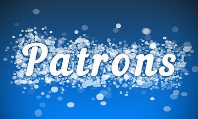 Patrons - white text written on blue bokeh effect background