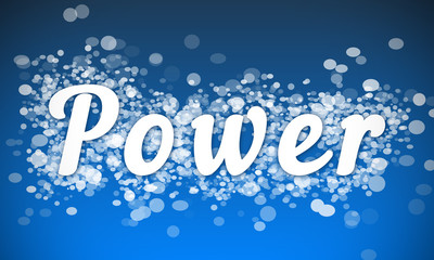 Power - white text written on blue bokeh effect background