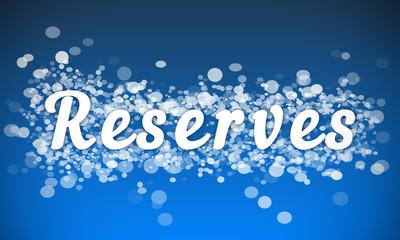 Reserves - white text written on blue bokeh effect background