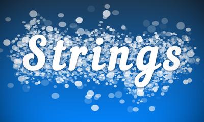 Strings - white text written on blue bokeh effect background