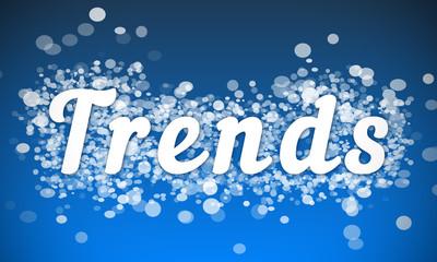 Trends - white text written on blue bokeh effect background