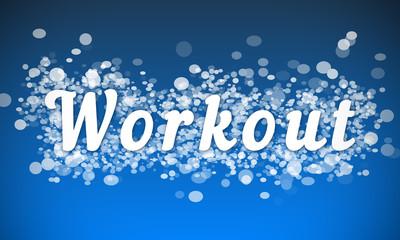 Workout - white text written on blue bokeh effect background