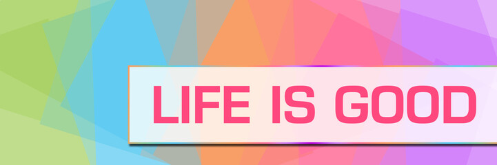 Life Is Good Colorful Abstract Background Horizontal
